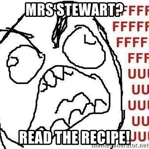Fuuuu - Mrs SteWart? read the recipe!
