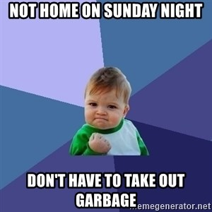 Success Kid - not home on sunday night don't have to take out garbage