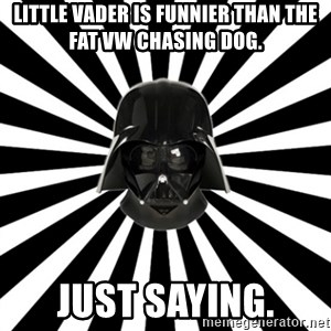 Vk.Com/L0rdvader - Little vader is funnier than the fat VW chasing dog. just saying.