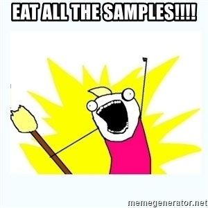 All the things - EAT aLL tHE sAMPLES!!!!