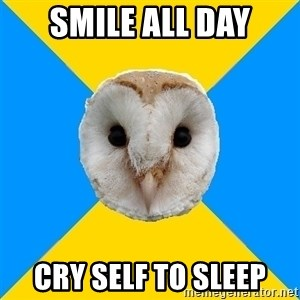 Bipolar Owl - Smile all day cry self to sleep