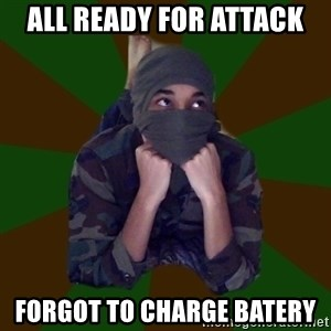 Terrorist Rollo - all ready for attack forgot to charge batery