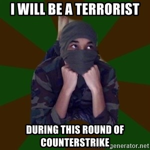 Terrorist Rollo - I WILL BE A TERRORIST DURING THIS ROUND OF COUNTERSTRIKE