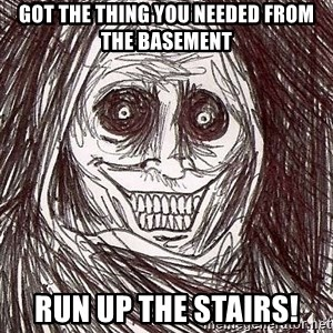Shadowlurker - got the thing you needed from the basement run up the stairs!