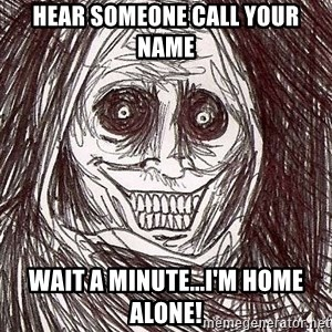 Shadowlurker - Hear someone call your name wait a minute...I'm home alone!