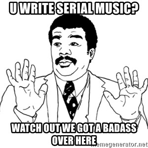 AY SI - u write serial music? watch out we got a badass  over here