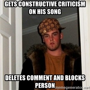 Scumbag Steve - Gets constructive criticism on his song deletes comment and blocks person