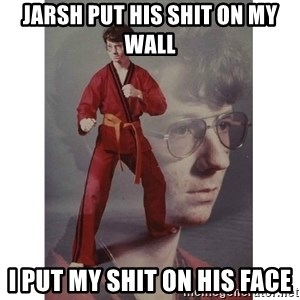 Karate Kid - Jarsh put his shit on my wall i put my shit on his face