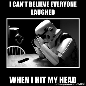 Sad Trooper - I can't believe everyone laughed when I hit my head