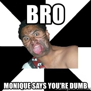 New Zealand - Bro monique says you're dumb