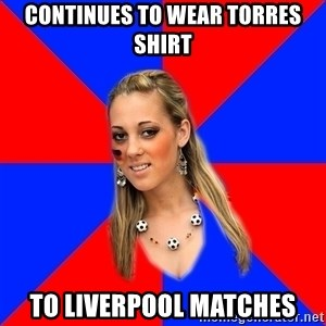 Idiot Female Football Fan - continues to wear torres shirt to liverpool matches