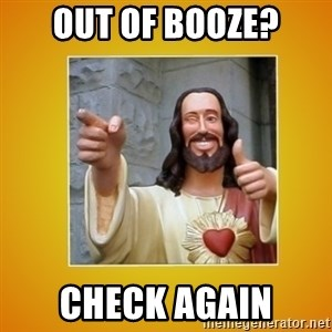 Buddy Christ - out of booze? Check again