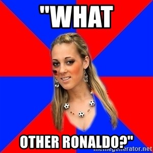 "Idiot Female Football Fan - ""What other ronaldo?"""