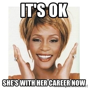 Whitney Houston - It's ok She's with her career now