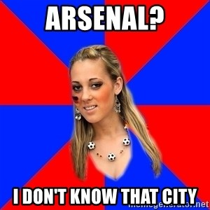 Idiot Female Football Fan - arsenal? i don't know that city
