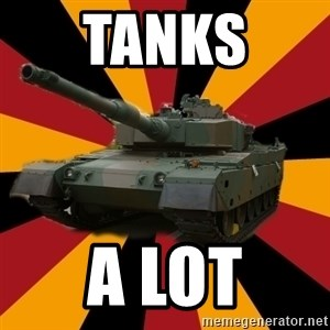 http://memegenerator.net/The-Impudent-Tank3 - Tanks  a lot
