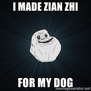 Forever Alone - I made zian zhi for my dog