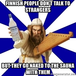 FinnishProblems - Finnish people don't talk to strangers but they go naked to the sauna with them