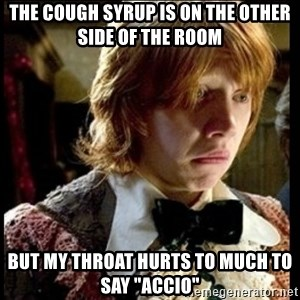 "Magic World Problems - The cough syrup is on the other side of the room But my throat hurts to much to say ""Accio"""