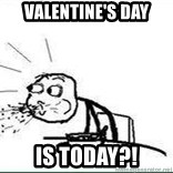 Cereal Guy Spit - Valentine's day is today?!