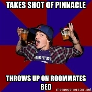 Sunny Student - Takes shot of pinnacle Throws up on roommates bed