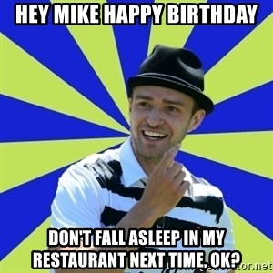 Justin Timberlake - Hey Mike happy birthday don't fall asleep in my restaurant next time, ok?