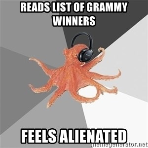 Music Nerd Octopus - reads list of grammy winners feels alienated