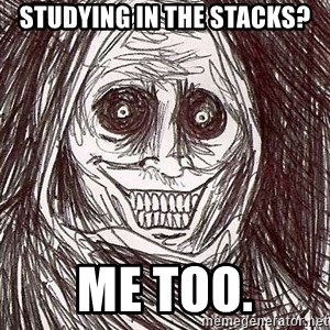 Shadowlurker - studying in the stacks? Me too.