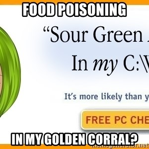 X In My Y - Food poisoning in My golden corral?