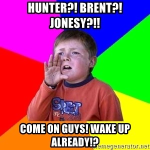 El Zafrada - HUNTER?! BRENT?! JONESY?!! COME ON GUYS! WAKE UP ALREADY!?