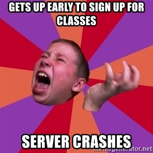 Sasha Hater2 - gets up early to sign up for classes server crashes