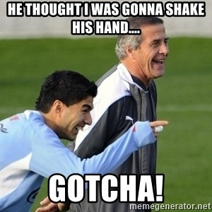 Luis Suarez - He thought I was gonna shake his hand.... GOTCHA!