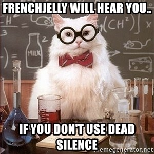 Science Cat - Frenchjelly will hear you.. if you don't use dead silence