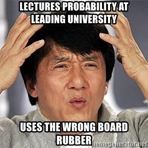 Confused Jackie Chan - LECTURES PROBABILITY AT LEADING UNIVERSITY USES THE WRONG BOARD RUBBER