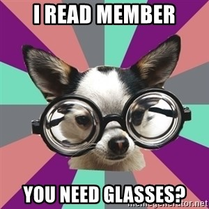 Typical_Foureyes - i read member you need glasses?