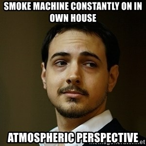Elitist Artist Noah - smoke machine constantly on in own house atmospheric perspective