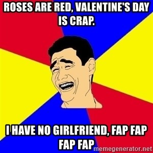 journalist - Roses are red, Valentine's day is crap. i have no girlfriend, FAp fap fap fap
