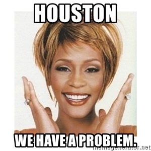 Whitney Houston - Houston we have a problem.