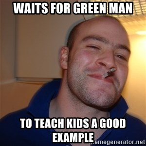 Good Guy Greg - Waits for green man to teach kids a good example