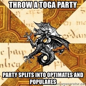 History Major Heraldic Beast - throw a toga party party splits into optimates and populares