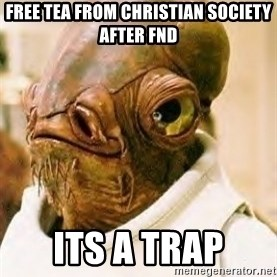 Ackbar - Free tea from christian society after fnd its a trap