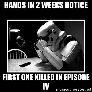 Sad Trooper - Hands in 2 weeks notice first one killed in episode IV