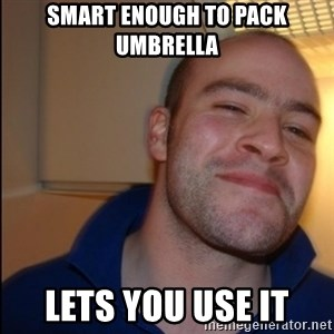 Good Guy Greg - Non Smoker - smart enough to pack umbrella lets you use it