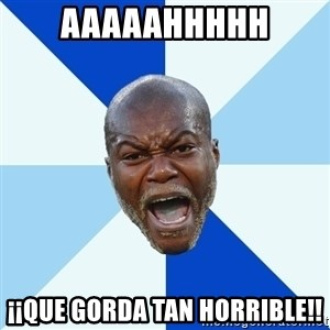 Imperative Cisse - aaaaahhhhh ¡¡que gorda tan horrible!!