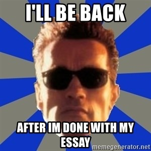Terminator 2 - I'LL BE BACK after im done with my essay