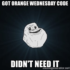 Forever Alone - got orange wednesday code didn't need it