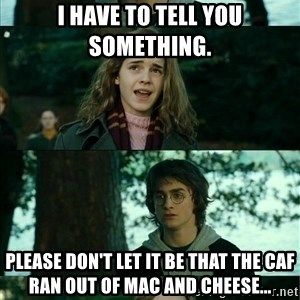 Harry Hermione Scare Tactic - I have to tell you something. Please don't let it be that the caf ran out of mac and cheese...