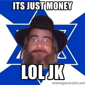 Advice Jew - its just money lol jk