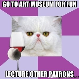 Art History Major Cat - Go to art museum for fun Lecture other patrons