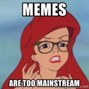 Hipster Ariel - Memes are too mainstream